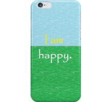 I am Happy. iPhone Case/Skin