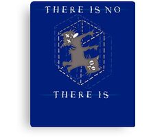 There Is No, There Is Canvas Print