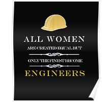 ALL WOMEN ARE CREATED EQUAL BUT ONLY THE FINEST BECOME ENGINEERS Poster