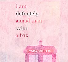 I am a mad man with a box  by sonicedbythedoc