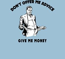 """Funny """"Don't Offer Me Advice - Give Me Money"""" Unisex T-Shirt"""