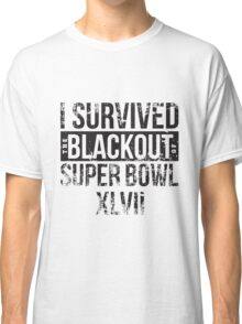 I survived the Blackout of Super Bowl XLVII Classic T-Shirt