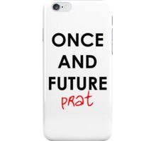 Once And Future Prat Phone Case iPhone Case/Skin