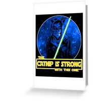 Catnip Is Strong With This One Greeting Card