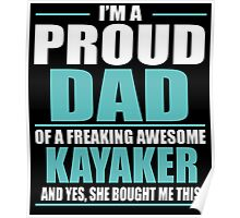 I'M A PROUD DAD OF A FREAKING AWESOME KAYAKER Poster
