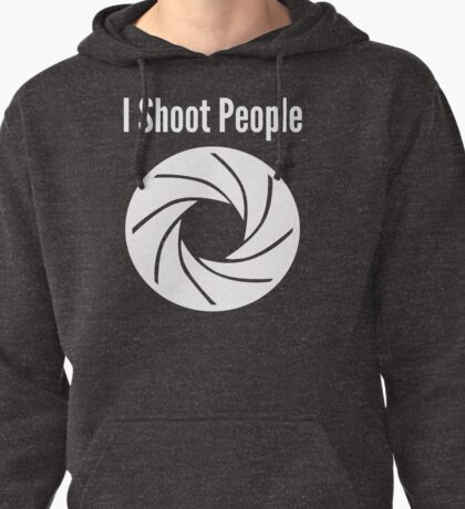 I Shoot People Photographer Pullover Hoodie