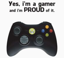 Yes, i'm a gamer and i'm proud of it! by Benjamin Janssens