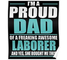 I'M A PROUD DAD OF A FREAKING AWESOME LABORER Poster