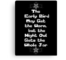 The Early Bird May Get the Worm, but the Night Owl Gets the Whole Jar Canvas Print