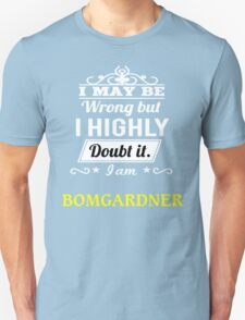 BOMGARDNER I May Be Wrong But I Highly Doubt It I Am - T Shirt, Hoodie, Hoodies, Year, Birthday T-Shirt