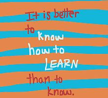 """Know how to learn"" - Dr. Seuss by gahleck"