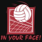 In Your Face Volleyball by SportsT-Shirts