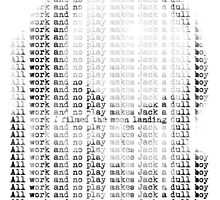 All work and no play makes Jack a dull boy... by tshirtgk  .com