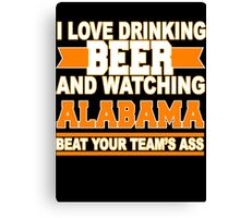 drink beer and watching alabama Canvas Print