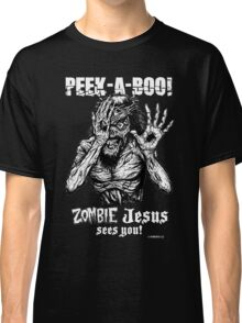 Peek-a-Boo Zombie Jesus sees you! Classic T-Shirt
