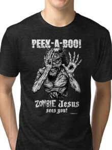 Peek-a-Boo Zombie Jesus sees you! Tri-blend T-Shirt
