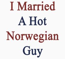 I Married A Hot Norwegian Guy by supernova23