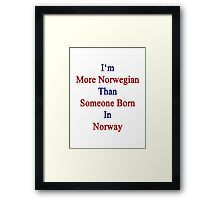 I'm More Norwegian Than Someone Born In Norway Framed Print
