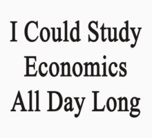 I Could Study Economics All Day Long by supernova23