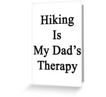 Hiking Is My Dad's Therapy  Greeting Card