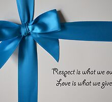 'Respect Is What We Owe. Love Is What We Give' by NoniRae