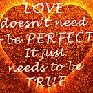 Love Doesn't Need to Be Perfect, It Just Needs to Be True by Jane Neill-Hancock