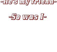 He's my friend by Jav Gallardo