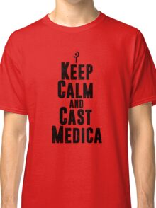 Keep Calm and Cast Medica Classic T-Shirt