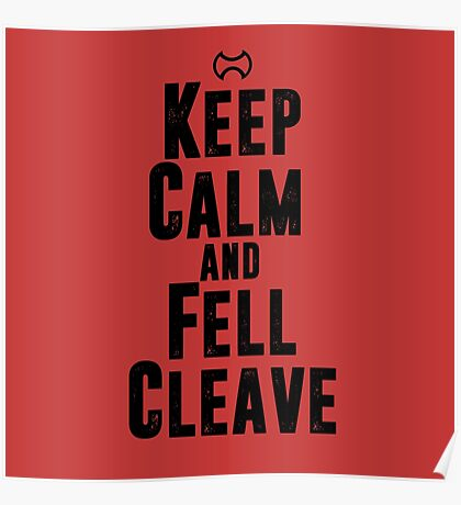 Keep Calm and Fell Cleave Poster