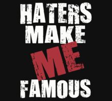HATERS MAKE ME FAMOUS by mcdba