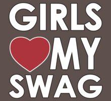 GIRLS LOVE MY SWAG by mcdba