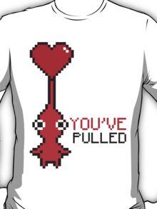 Youv'e Pulled  T-Shirt