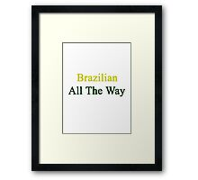 Brazilian All The Way Framed Print