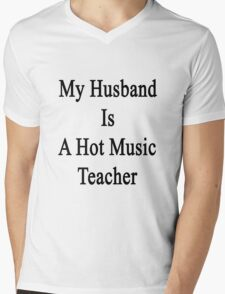 My Husband Is A Hot Music Teacher Mens V-Neck T-Shirt