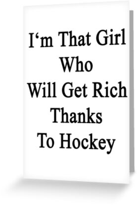 I'm That Girl Who Will Get Rich Thanks To Hockey  by supernova23