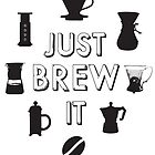 Just Brew It by Oskar Dahlbom