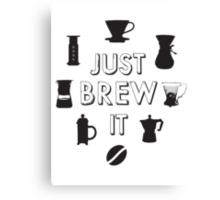 Just Brew It Canvas Print