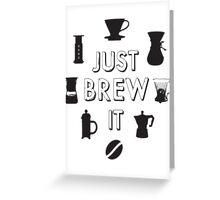 Just Brew It Greeting Card