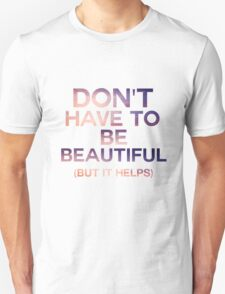 Don't Have To Be Beautiful T-Shirt
