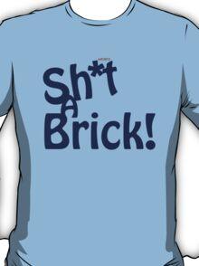 Sh*t A Brick T-Shirt