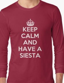 keep Calm and Have a Siesta Long Sleeve T-Shirt