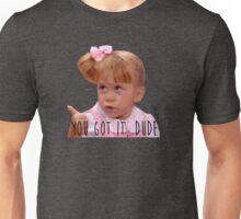 You Got It, Dude Unisex T-Shirt