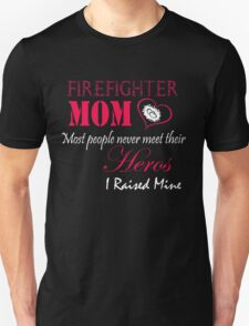 firefighter mom most people never meet their heros i raised mine T-Shirt