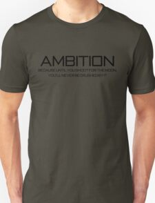 Ambition Because until you shoot for the moon, you'll never be crushed by it T-Shirt