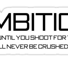 Ambition Because until you shoot for the moon, you'll never be crushed by it Sticker