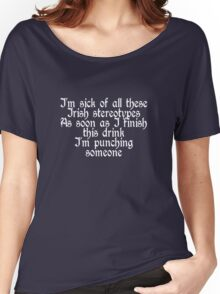I'm sick of all these Irish stereotypes Women's Relaxed Fit T-Shirt