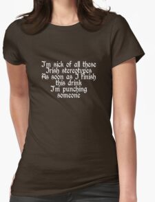 I'm sick of all these Irish stereotypes Womens Fitted T-Shirt