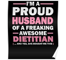 I'M A PROUD HUSBAND OF A FREAKING AWESOME DIETITIAN (... AND YES, SHE BOUGHT ME THIS) Poster