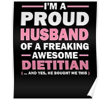 I'M A PROUD HUSBAND OF A FREAKING AWESOME DIETITIAN (... AND YES, HE BOUGHT ME THIS) Poster