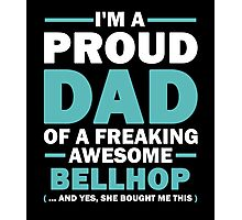 I'M A Proud Dad Of A Freaking Awesome Bellhop And Yes She Bought Me This Photographic Print